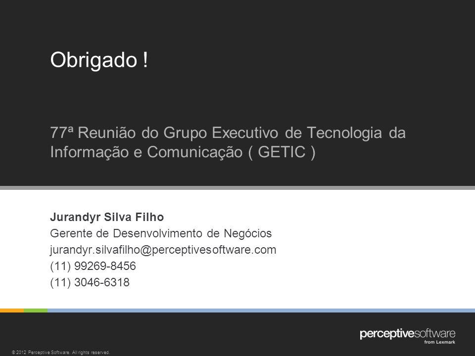Jurandyr Silva Filho Gerente de Desenvolvimento de Negócios jurandyr.silvafilho@perceptivesoftware.com (11) 99269-8456 (11) 3046-6318 Obrigado ! 77ª R