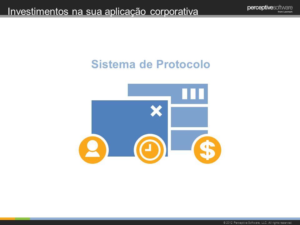 Investimentos na sua aplicação corporativa © 2012 Perceptive Software, LLC. All rights reserved. Sistema de Protocolo