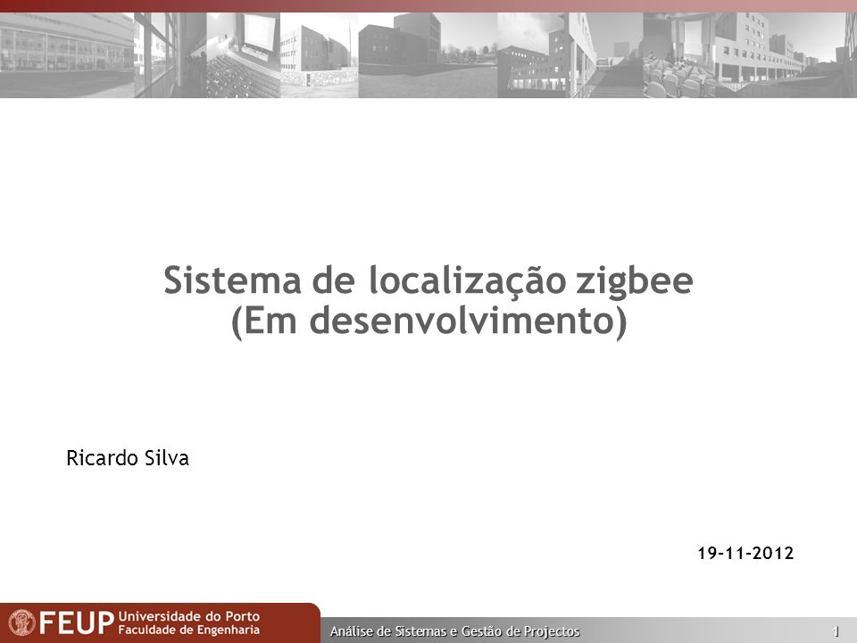Análise de Sistemas e Gestão de Projectos 1 Sistema de localização zigbee (Em desenvolvimento) 19-11-2012 Ricardo Silva