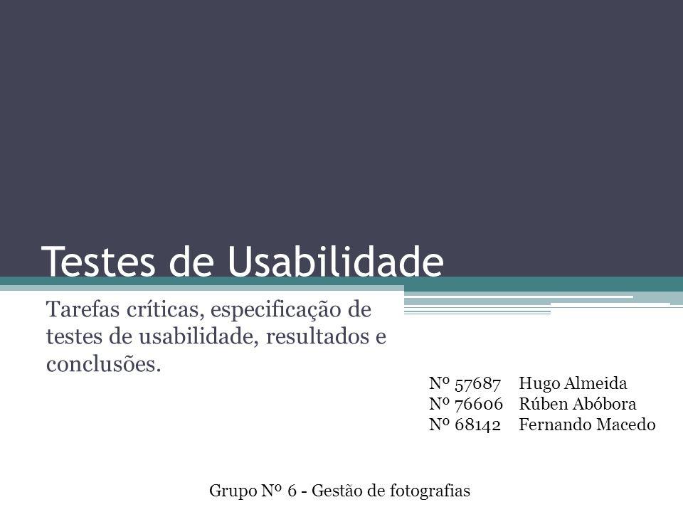 Testes de Usabilidade Tarefas críticas, especificação de testes de usabilidade, resultados e conclusões.