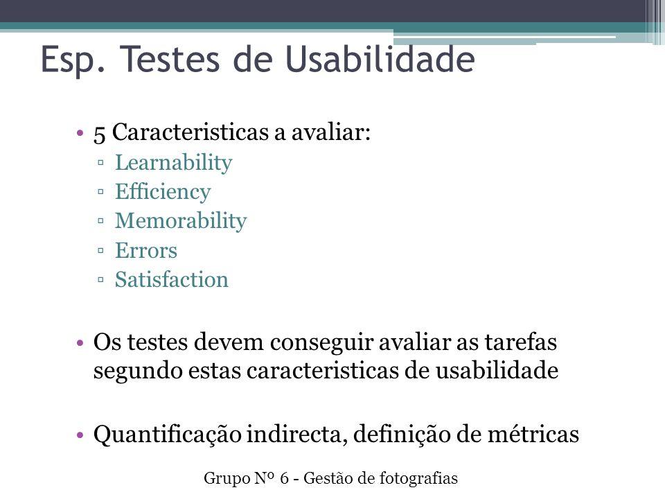 Esp. Testes de Usabilidade 5 Caracteristicas a avaliar: Learnability Efficiency Memorability Errors Satisfaction Os testes devem conseguir avaliar as