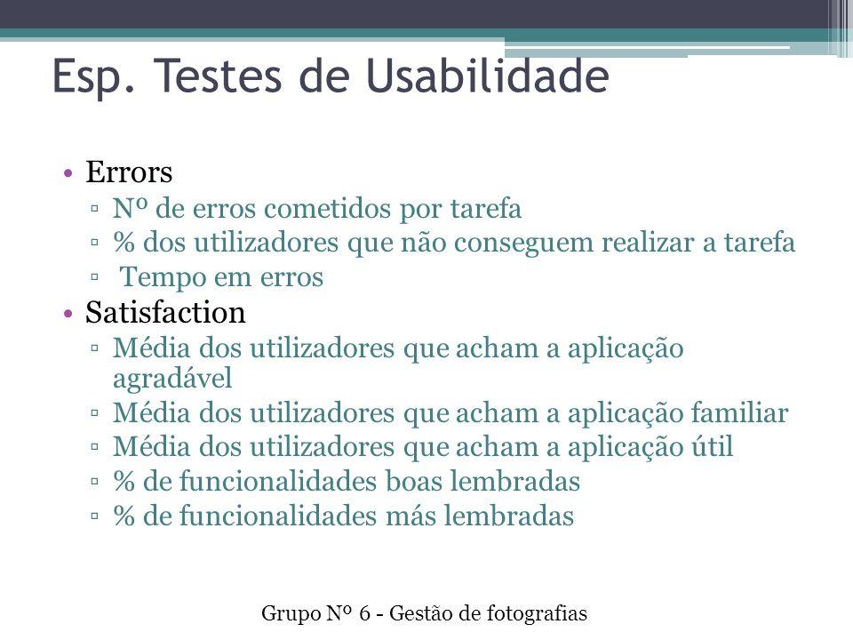 Esp. Testes de Usabilidade Errors Nº de erros cometidos por tarefa % dos utilizadores que não conseguem realizar a tarefa Tempo em erros Satisfaction
