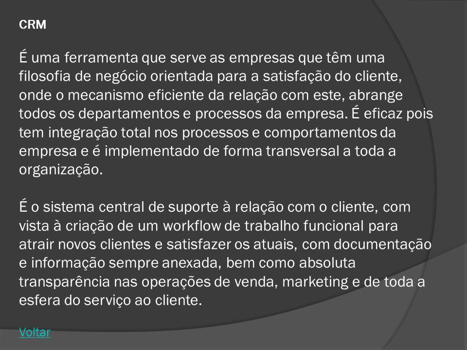 CRM É uma ferramenta que serve as empresas que têm uma filosofia de negócio orientada para a satisfação do cliente, onde o mecanismo eficiente da rela
