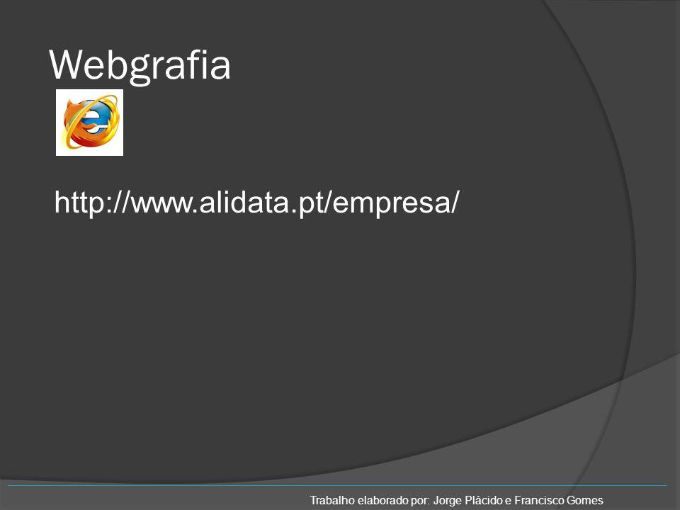 Webgrafia http://www.alidata.pt/empresa/ Trabalho elaborado por: Jorge Plácido e Francisco Gomes