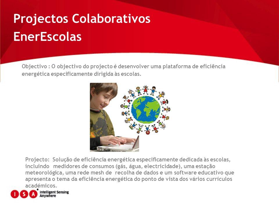 Projectos Colaborativos EnerEscolas Objectivo : O objectivo do projecto é desenvolver uma plataforma de eficiência energética especificamente dirigida