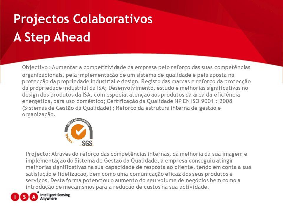 Projectos Colaborativos A Step Ahead Objectivo : Aumentar a competitividade da empresa pelo reforço das suas competências organizacionais, pela implem