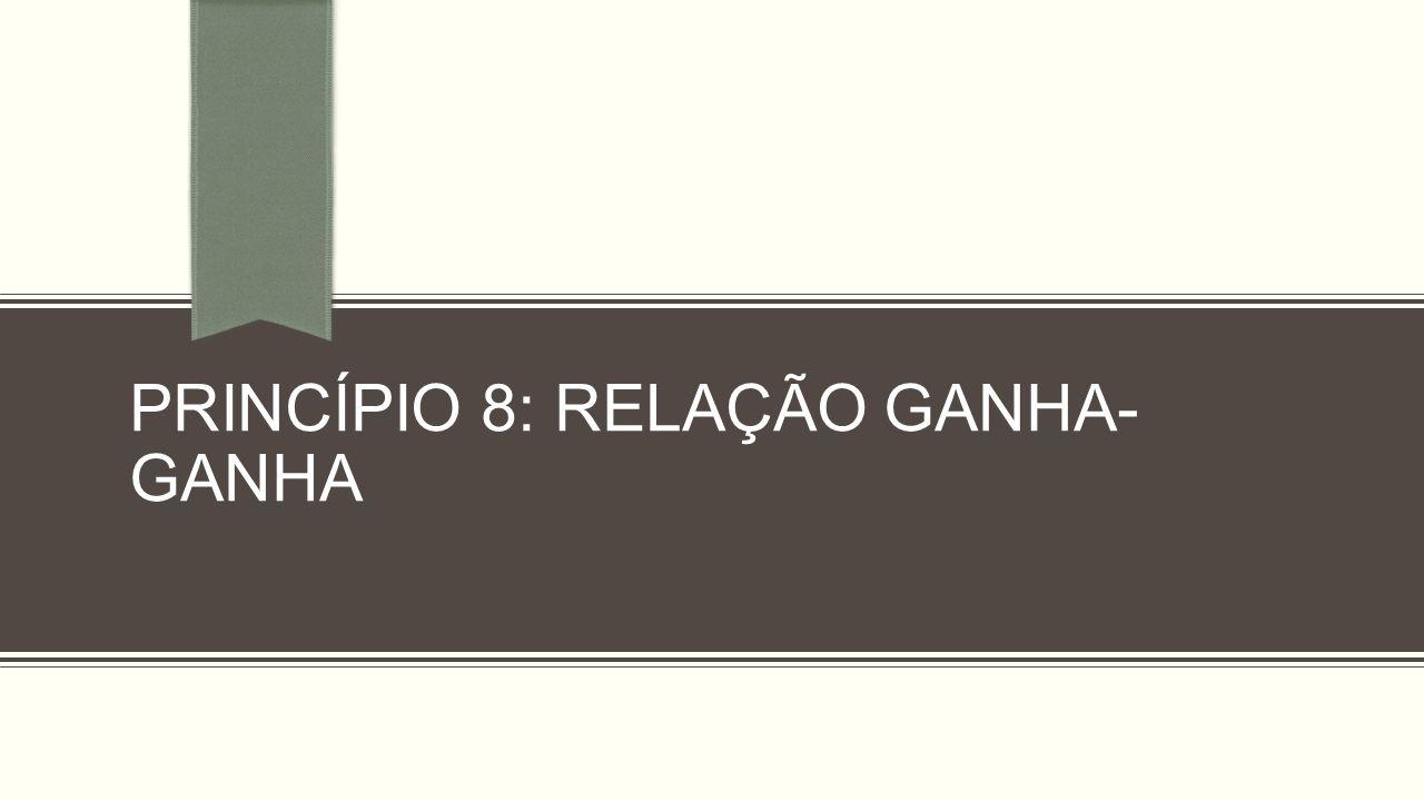 PRINCÍPIO 8: RELAÇÃO GANHA- GANHA