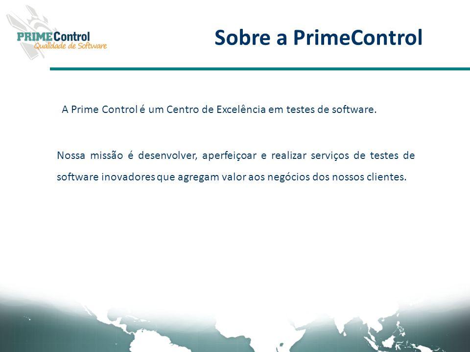 Sobre a PrimeControl A Prime Control é um Centro de Excelência em testes de software. Nossa missão é desenvolver, aperfeiçoar e realizar serviços de t