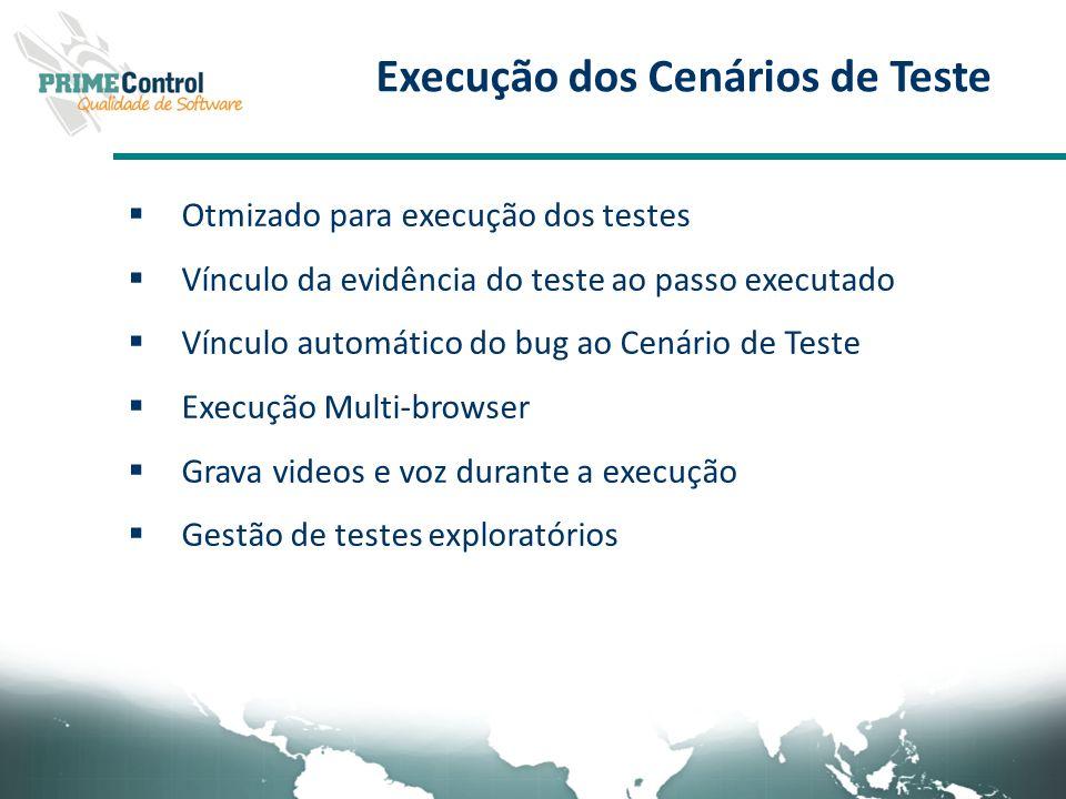 Otmizado para execução dos testes Vínculo da evidência do teste ao passo executado Vínculo automático do bug ao Cenário de Teste Execução Multi-browse