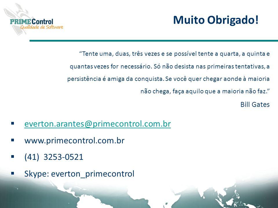 Muito Obrigado! everton.arantes@primecontrol.com.br www.primecontrol.com.br (41) 3253-0521 Skype: everton_primecontrol Tente uma, duas, três vezes e s