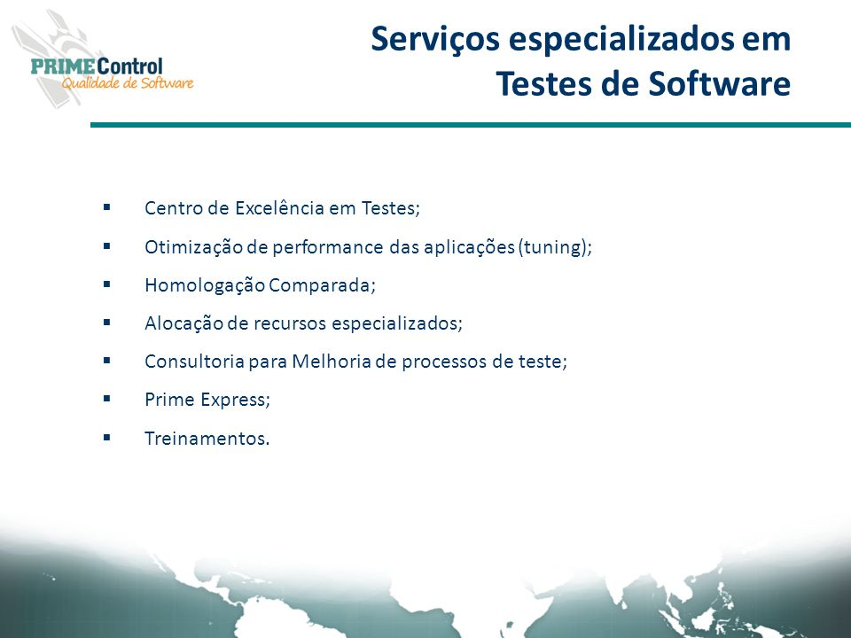 Serviços especializados em Testes de Software Centro de Excelência em Testes; Otimização de performance das aplicações (tuning); Homologação Comparada