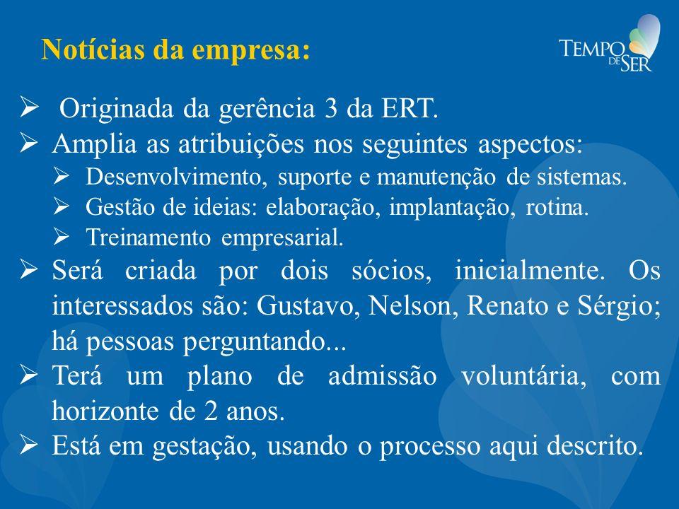 Notícias da empresa: Originada da gerência 3 da ERT. Amplia as atribuições nos seguintes aspectos: Desenvolvimento, suporte e manutenção de sistemas.