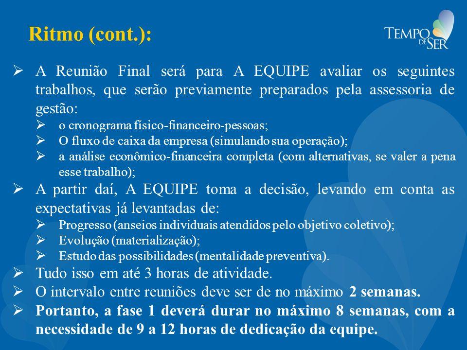 Ritmo (cont.): A Reunião Final será para A EQUIPE avaliar os seguintes trabalhos, que serão previamente preparados pela assessoria de gestão: o cronog