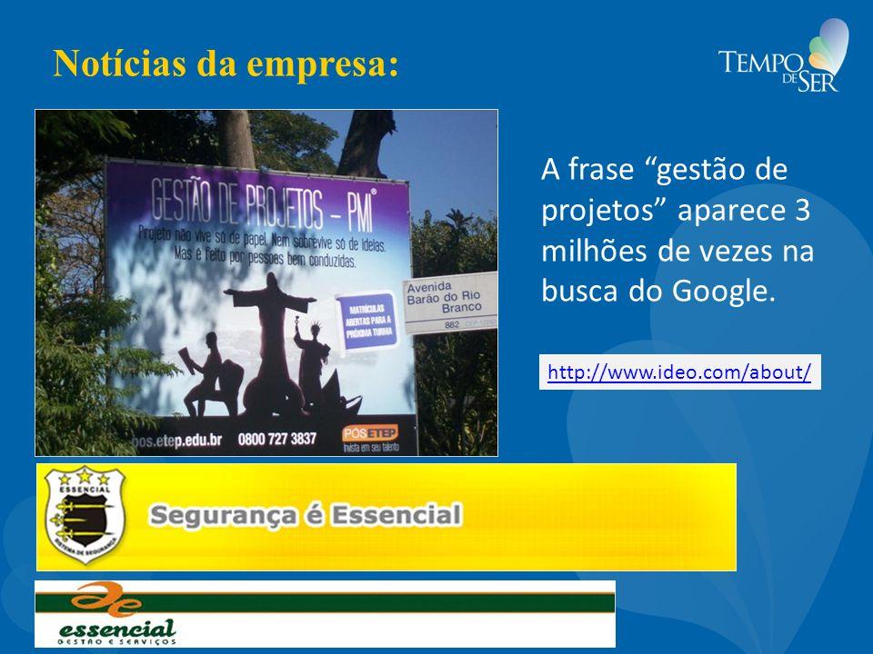 Notícias da empresa: A frase gestão de projetos aparece 3 milhões de vezes na busca do Google. http://www.ideo.com/about/