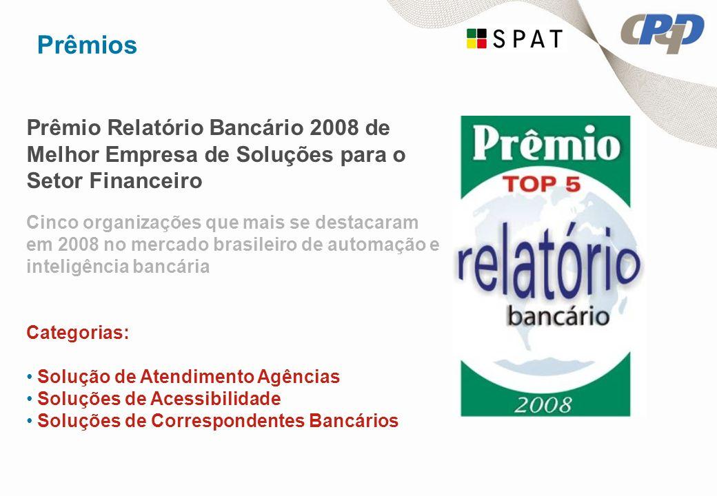 Prêmios Prêmio Relatório Bancário 2008 de Melhor Empresa de Soluções para o Setor Financeiro Cinco organizações que mais se destacaram em 2008 no mercado brasileiro de automação e inteligência bancária Categorias: Solução de Atendimento Agências Soluções de Acessibilidade Soluções de Correspondentes Bancários