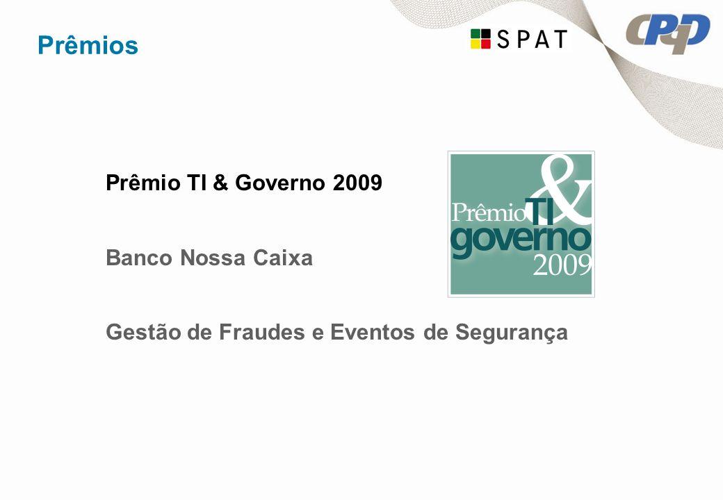Prêmios Prêmio TI & Governo 2009 Banco Nossa Caixa Gestão de Fraudes e Eventos de Segurança
