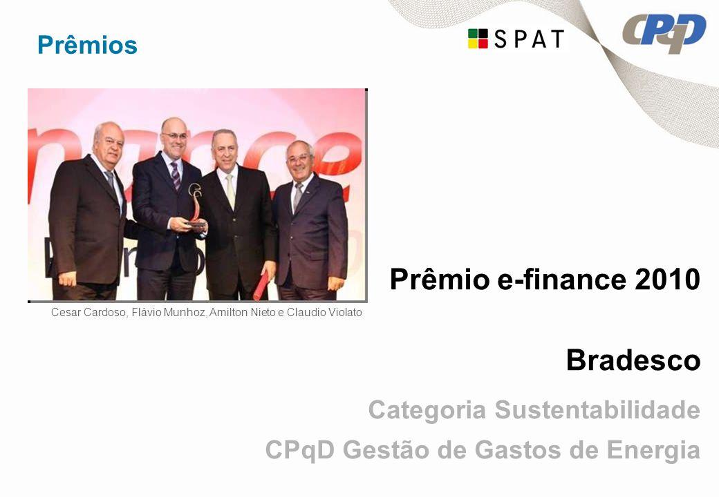 Prêmios Prêmio e-finance 2010 Bradesco Categoria Sustentabilidade CPqD Gestão de Gastos de Energia Cesar Cardoso, Flávio Munhoz, Amilton Nieto e Claudio Violato