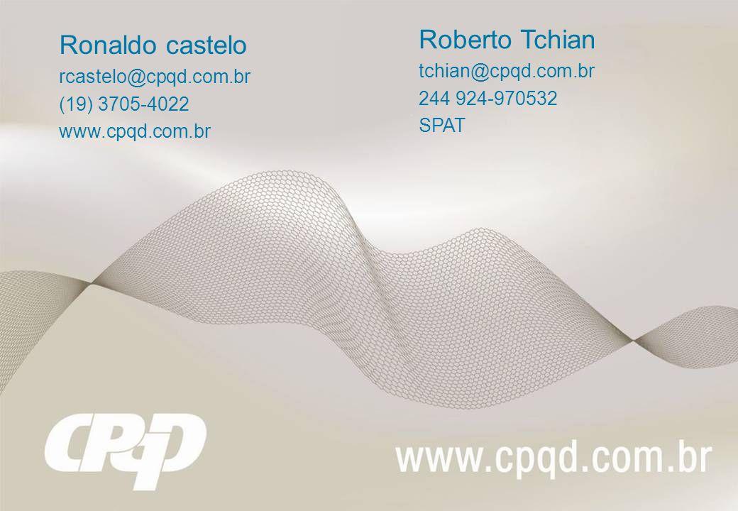 Ronaldo castelo rcastelo@cpqd.com.br (19) 3705-4022 www.cpqd.com.br Roberto Tchian tchian@cpqd.com.br 244 924-970532 SPAT