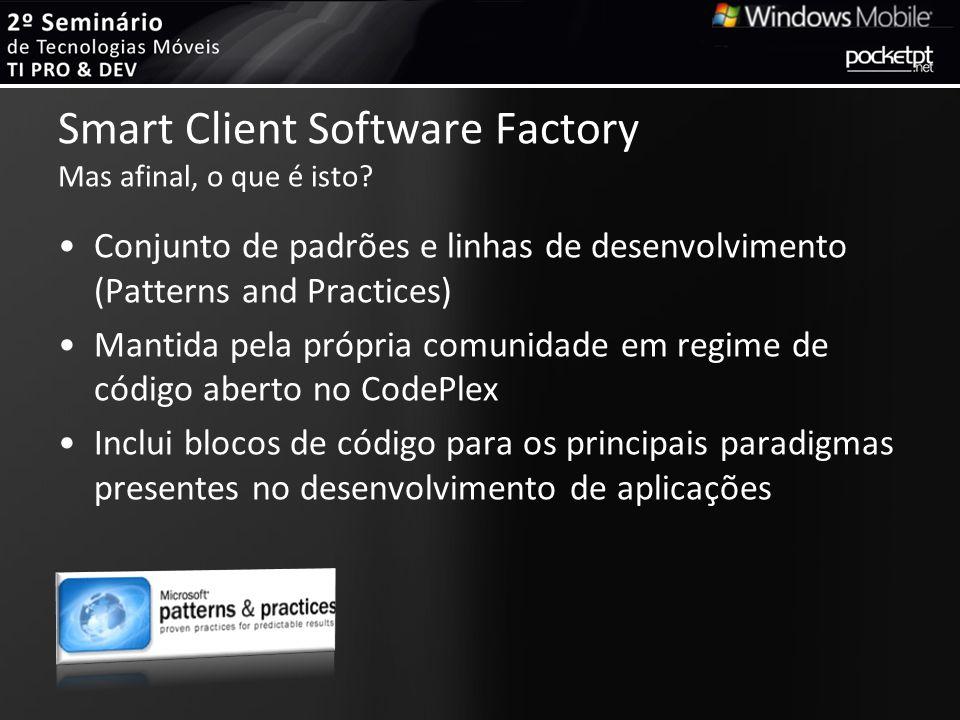 Smart Client Software Factory Mas afinal, o que é isto? Conjunto de padrões e linhas de desenvolvimento (Patterns and Practices) Mantida pela própria