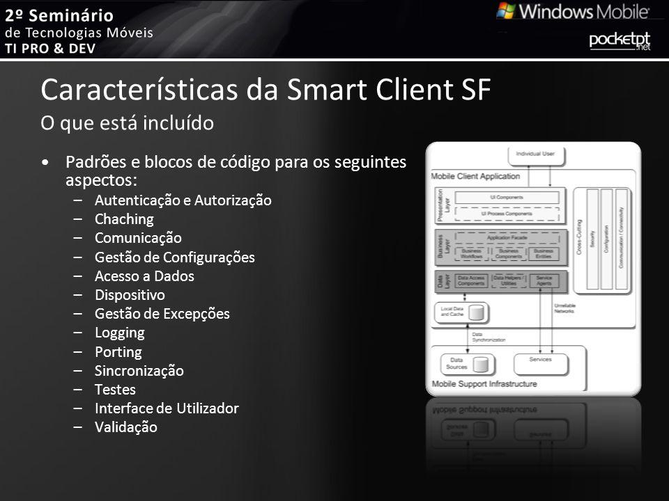 Características da Smart Client SF O que está incluído Padrões e blocos de código para os seguintes aspectos: –Autenticação e Autorização –Chaching –C