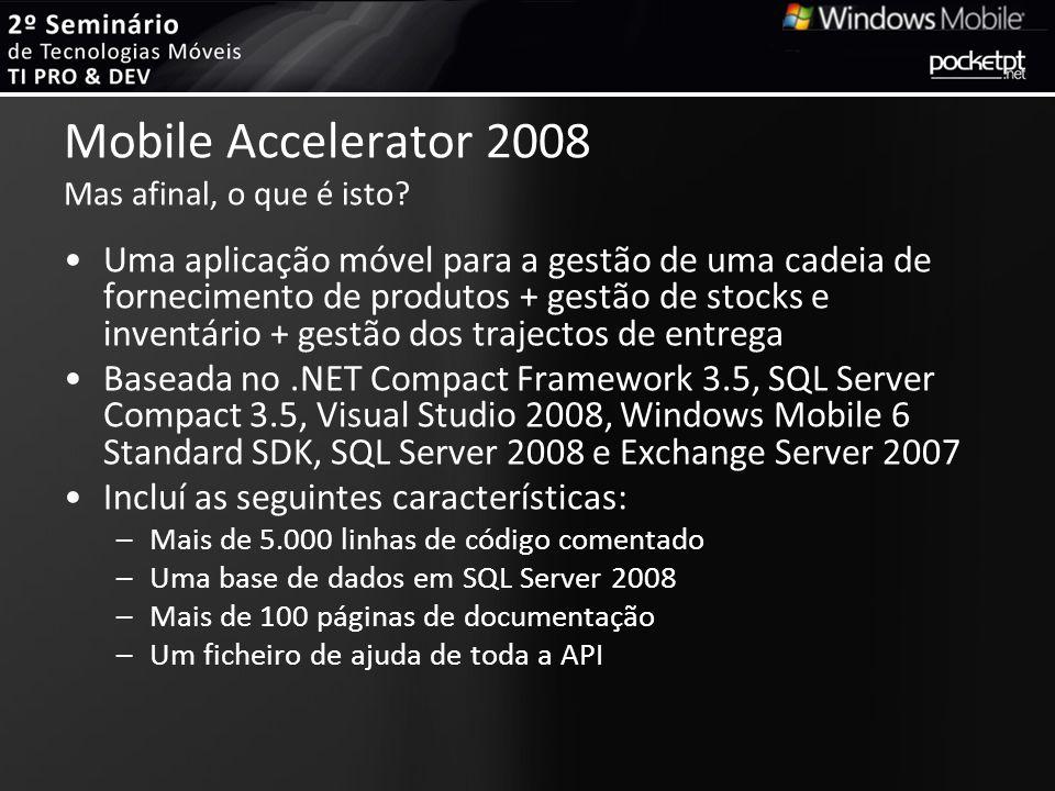 Mobile Accelerator 2008 Mas afinal, o que é isto? Uma aplicação móvel para a gestão de uma cadeia de fornecimento de produtos + gestão de stocks e inv