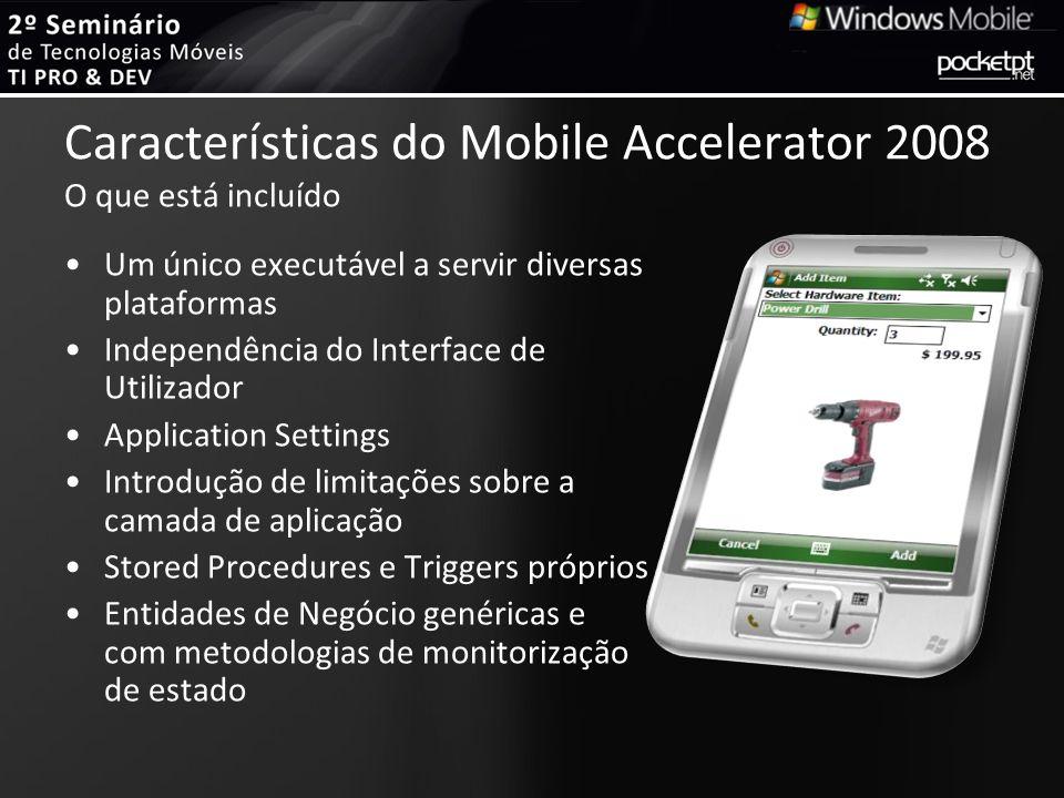 Características do Mobile Accelerator 2008 O que está incluído Um único executável a servir diversas plataformas Independência do Interface de Utiliza
