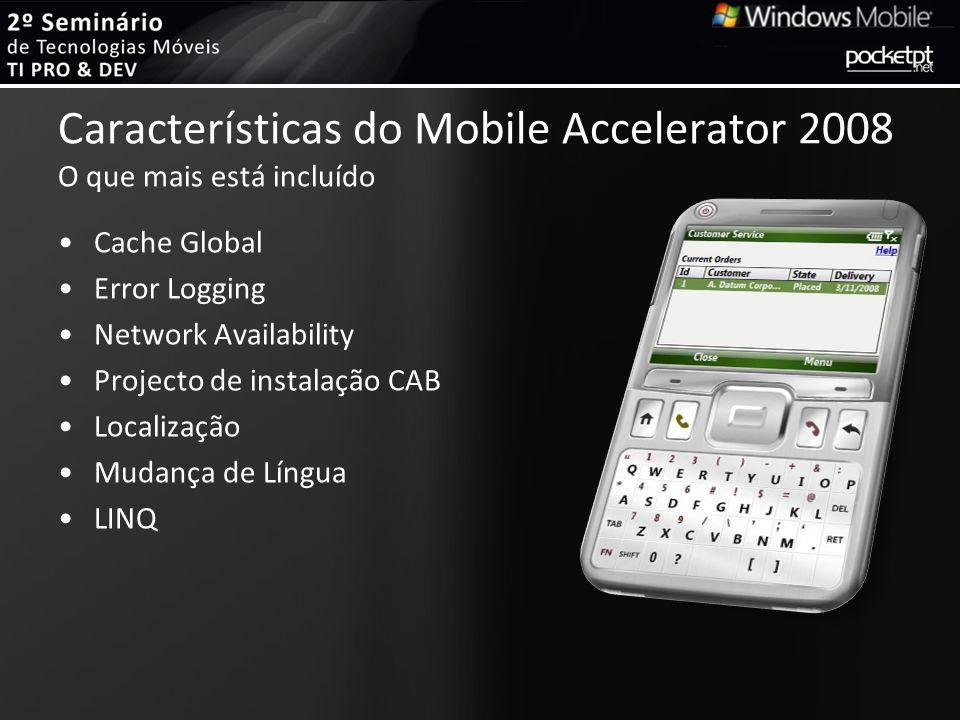 Características do Mobile Accelerator 2008 O que mais está incluído Cache Global Error Logging Network Availability Projecto de instalação CAB Localiz
