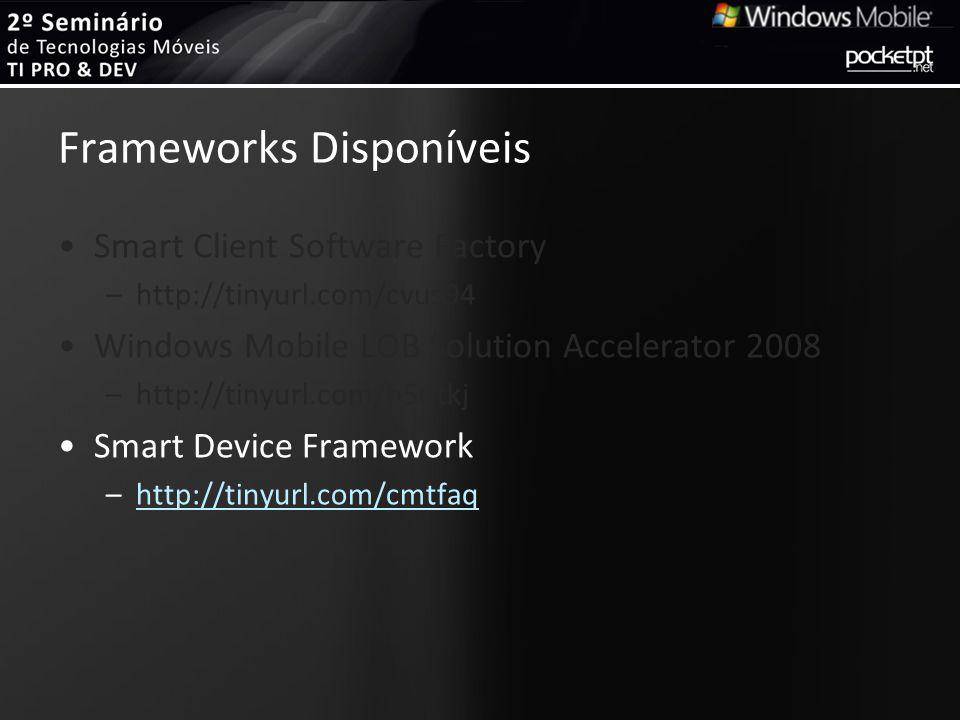 Frameworks Disponíveis Smart Client Software Factory –http://tinyurl.com/cvus94 Windows Mobile LOB Solution Accelerator 2008 –http://tinyurl.com/b5utk