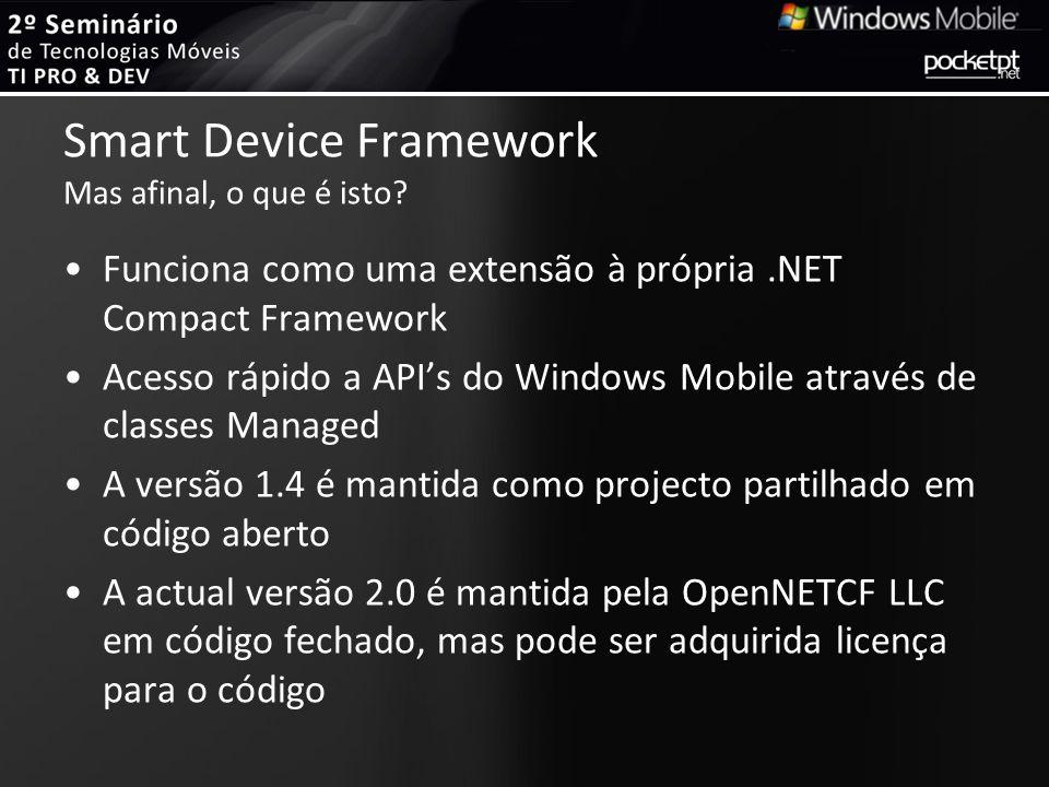 Smart Device Framework Mas afinal, o que é isto? Funciona como uma extensão à própria.NET Compact Framework Acesso rápido a APIs do Windows Mobile atr