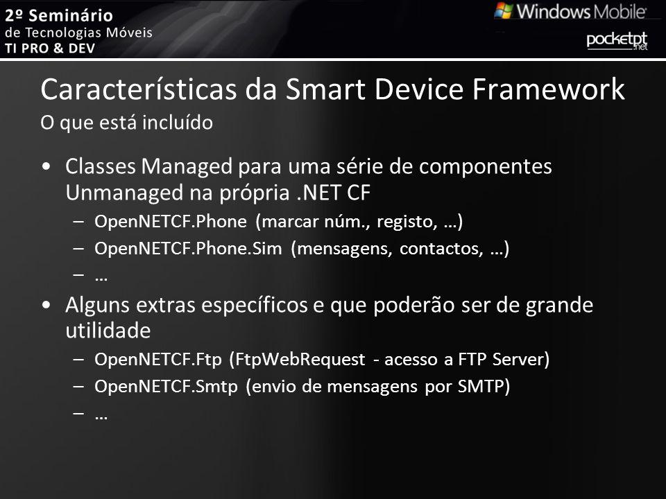 Características da Smart Device Framework O que está incluído Classes Managed para uma série de componentes Unmanaged na própria.NET CF –OpenNETCF.Pho