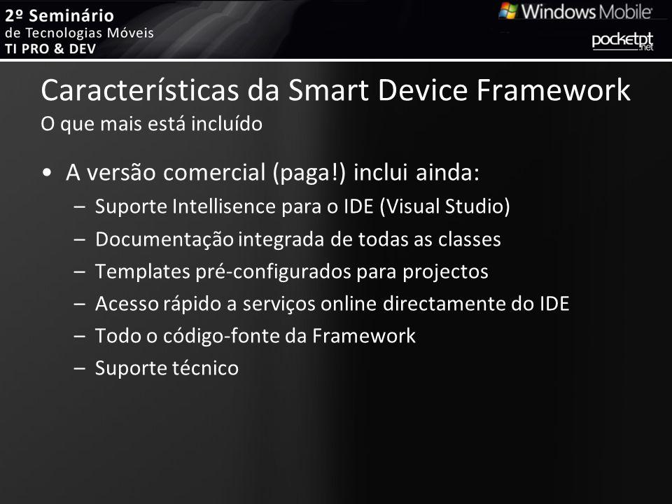 Características da Smart Device Framework O que mais está incluído A versão comercial (paga!) inclui ainda: –Suporte Intellisence para o IDE (Visual S