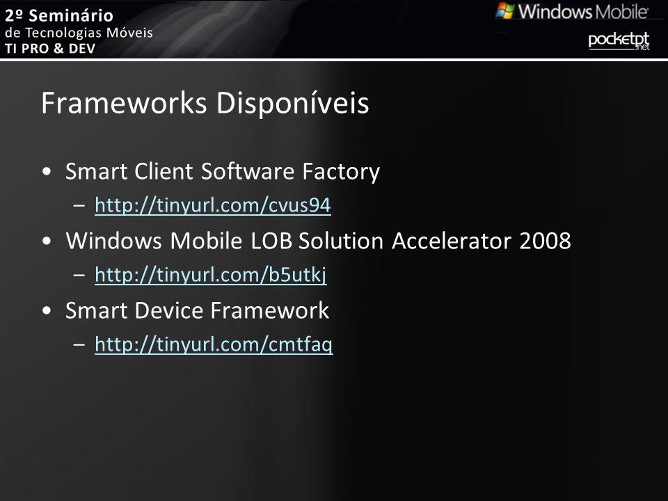 Frameworks Disponíveis Smart Client Software Factory –http://tinyurl.com/cvus94http://tinyurl.com/cvus94 Windows Mobile LOB Solution Accelerator 2008 –http://tinyurl.com/b5utkj Smart Device Framework –http://tinyurl.com/cmtfaq