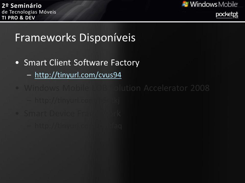 Frameworks Disponíveis Smart Client Software Factory –http://tinyurl.com/cvus94http://tinyurl.com/cvus94 Windows Mobile LOB Solution Accelerator 2008