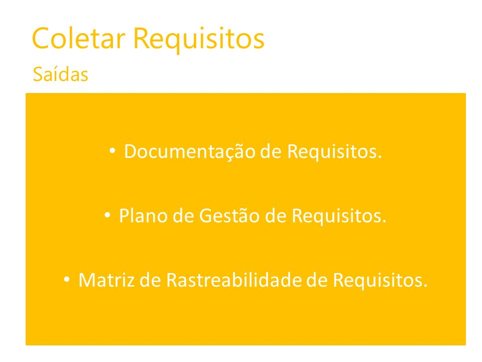 Coletar Requisitos Saídas Documentação de Requisitos. Plano de Gestão de Requisitos. Matriz de Rastreabilidade de Requisitos.