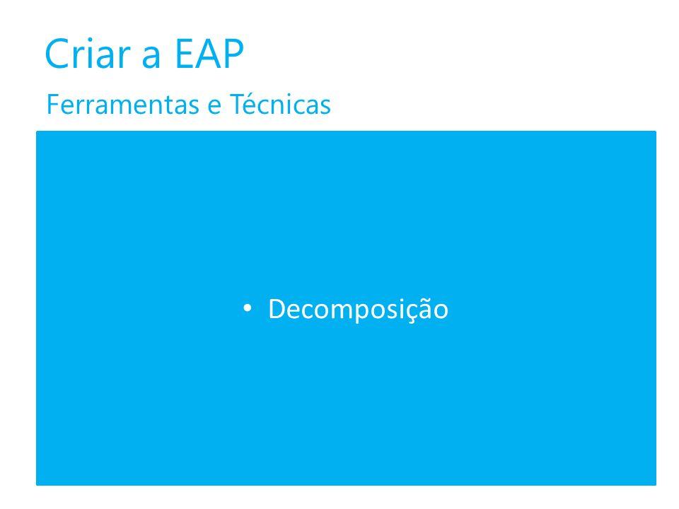 Ferramentas e Técnicas Criar a EAP Decomposição