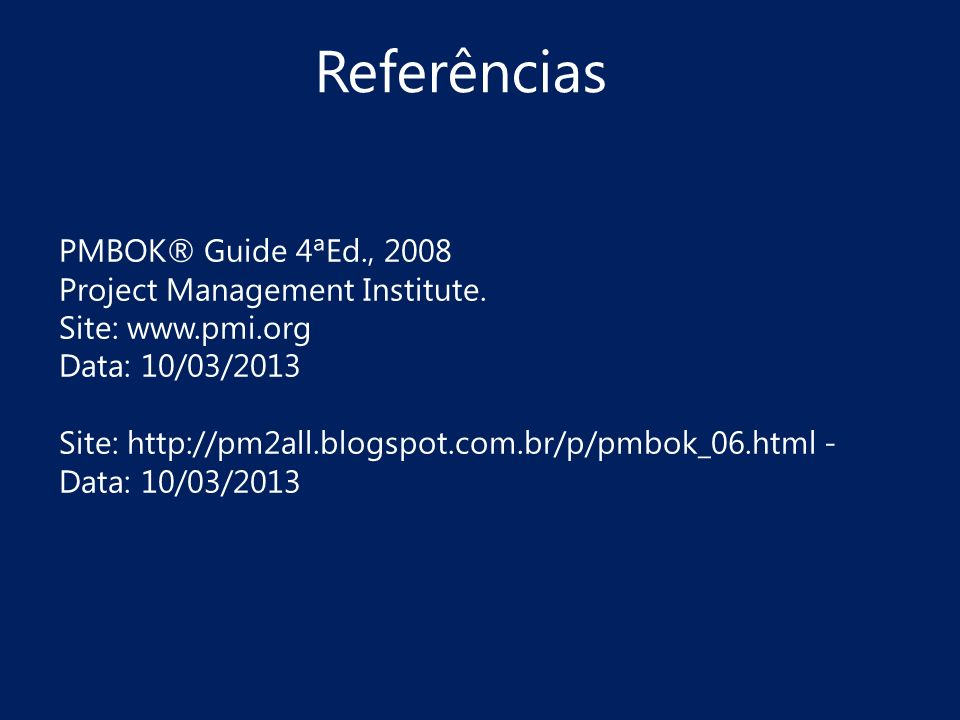Referências PMBOK® Guide 4ªEd., 2008 Project Management Institute.