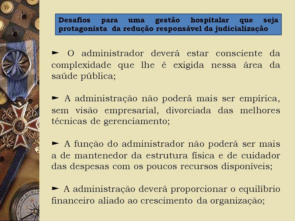 O administrador deverá estar consciente da complexidade que lhe é exigida nessa área da saúde pública; A administração não poderá mais ser empírica, s
