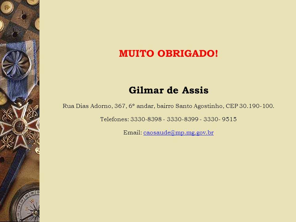 MUITO OBRIGADO! Gilmar de Assis Rua Dias Adorno, 367, 6º andar, bairro Santo Agostinho, CEP 30.190-100. Telefones: 3330-8398 - 3330-8399 - 3330- 9515