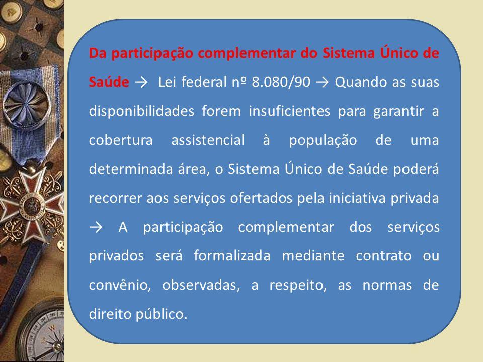 Da participação complementar do Sistema Único de Saúde Lei federal nº 8.080/90 Quando as suas disponibilidades forem insuficientes para garantir a cob