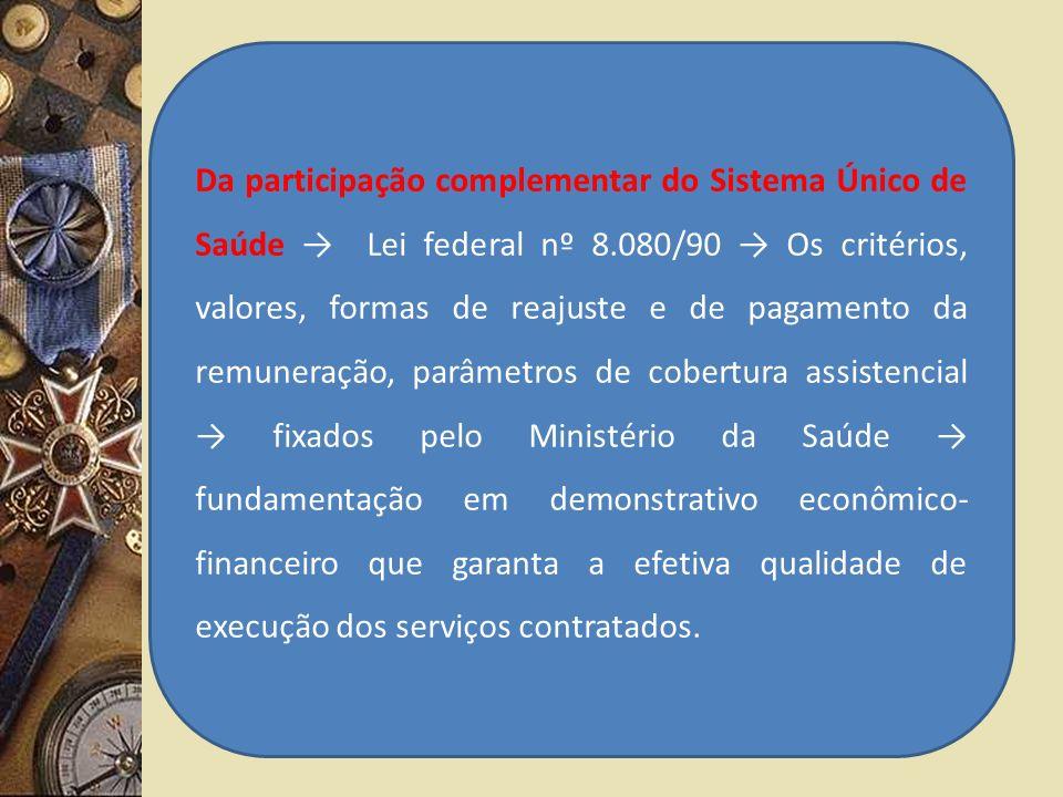Da participação complementar do Sistema Único de Saúde Lei federal nº 8.080/90 Os critérios, valores, formas de reajuste e de pagamento da remuneração