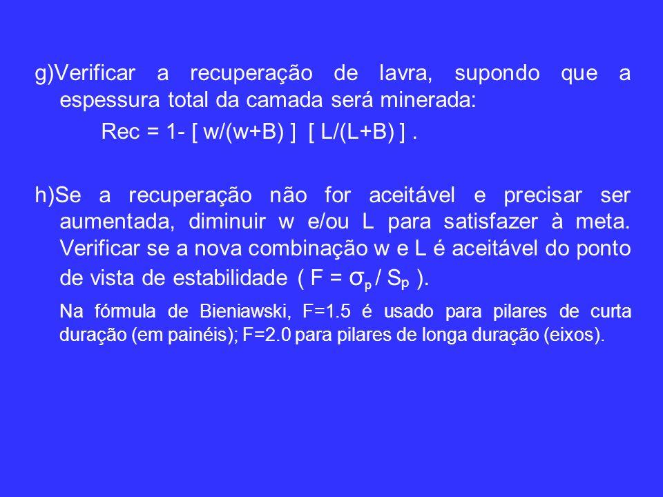 g)Verificar a recuperação de lavra, supondo que a espessura total da camada será minerada: Rec = 1- [ w/(w+B) ] [ L/(L+B) ].