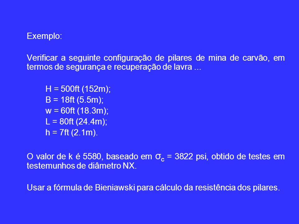 Exemplo: Verificar a seguinte configuração de pilares de mina de carvão, em termos de segurança e recuperação de lavra...