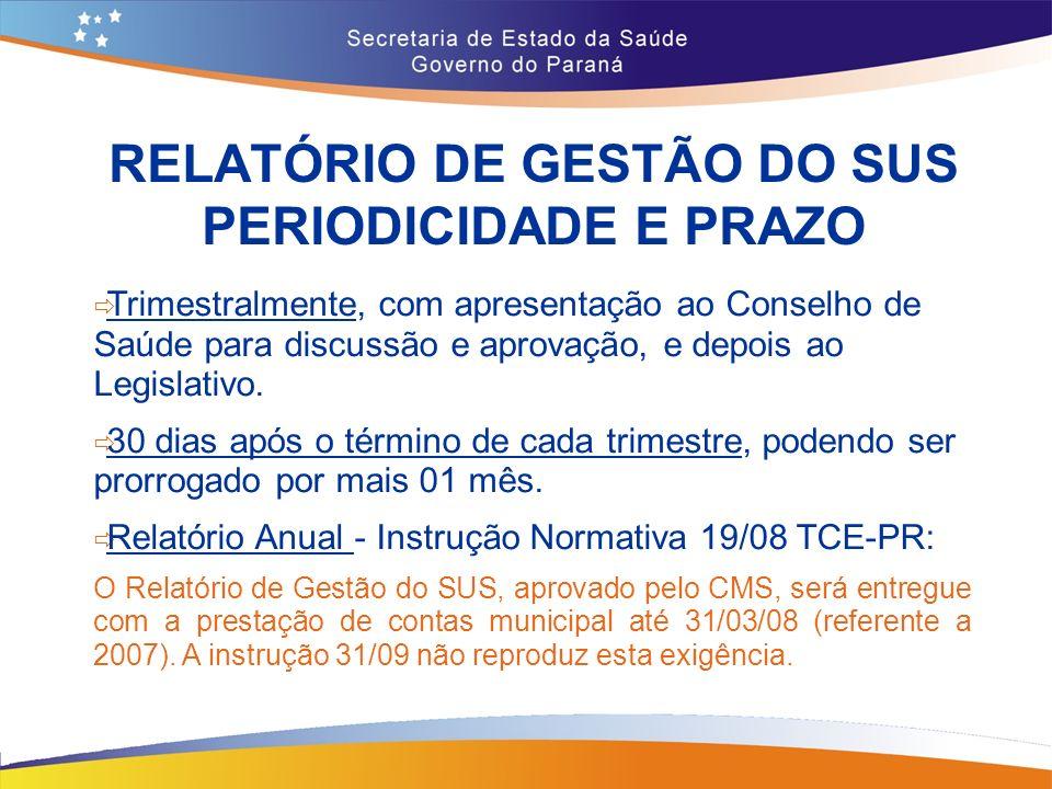 RELATÓRIO DE GESTÃO DO SUS PERIODICIDADE E PRAZO Trimestralmente, com apresentação ao Conselho de Saúde para discussão e aprovação, e depois ao Legislativo.