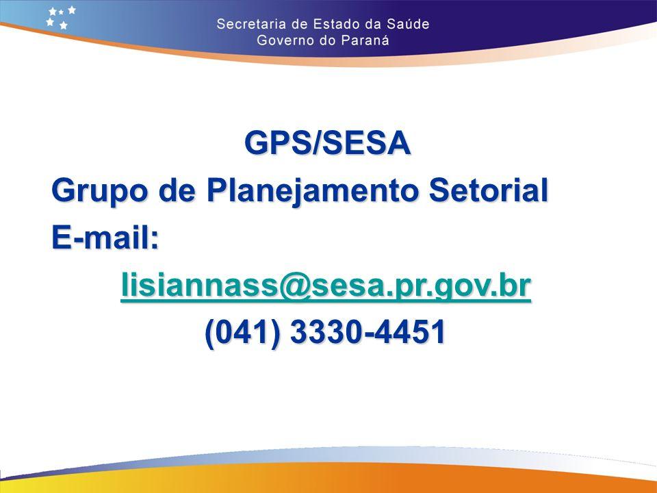 GPS/SESA Grupo de Planejamento Setorial E-mail: lisiannass@sesa.pr.gov.br (041) 3330-4451