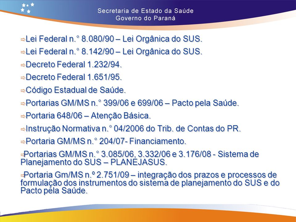 Lei Federal n.° 8.080/90 – Lei Orgânica do SUS. Lei Federal n.° 8.080/90 – Lei Orgânica do SUS. Lei Federal n.° 8.142/90 – Lei Orgânica do SUS. Lei Fe