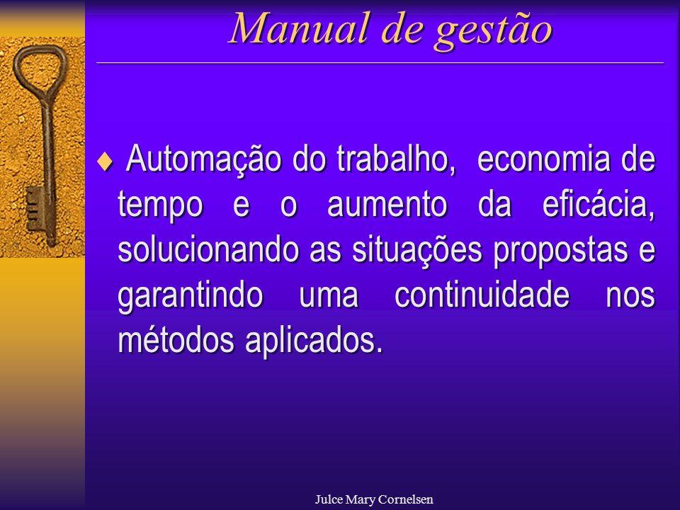 Julce Mary Cornelsen Manual de gestão Automação do trabalho, economia de tempo e o aumento da eficácia, solucionando as situações propostas e garantin