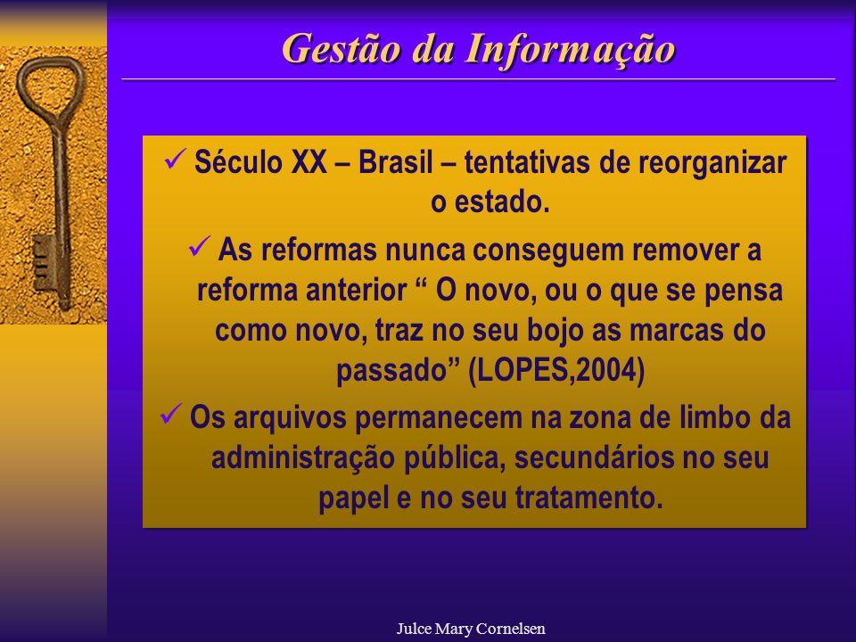 Julce Mary Cornelsen Gestão da Informação Século XX – Brasil – tentativas de reorganizar o estado. As reformas nunca conseguem remover a reforma anter