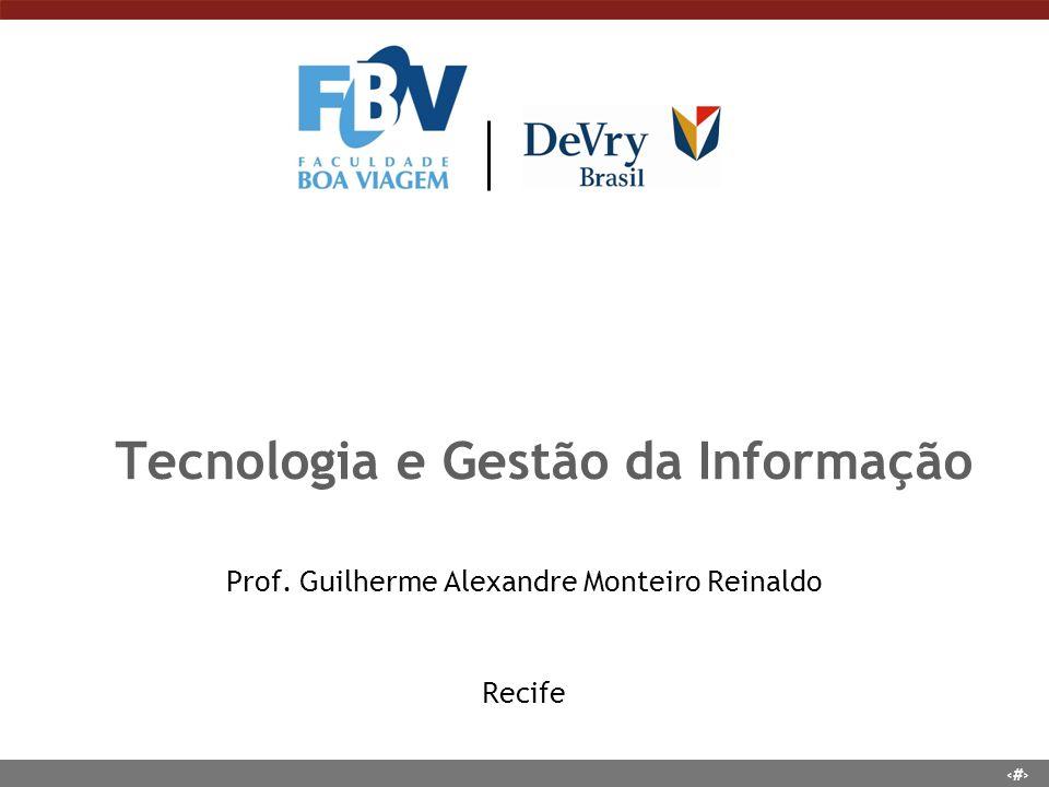1 Tecnologia e Gestão da Informação Prof. Guilherme Alexandre Monteiro Reinaldo Recife