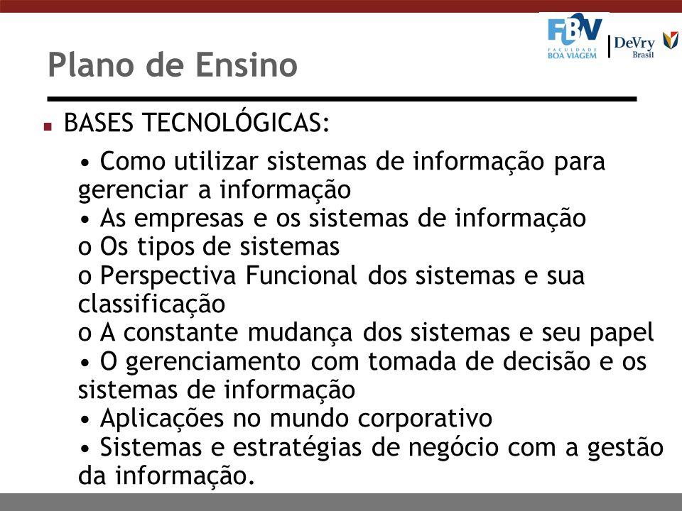 Plano de Ensino n BASES TECNOLÓGICAS: Como utilizar sistemas de informação para gerenciar a informação As empresas e os sistemas de informação o Os ti