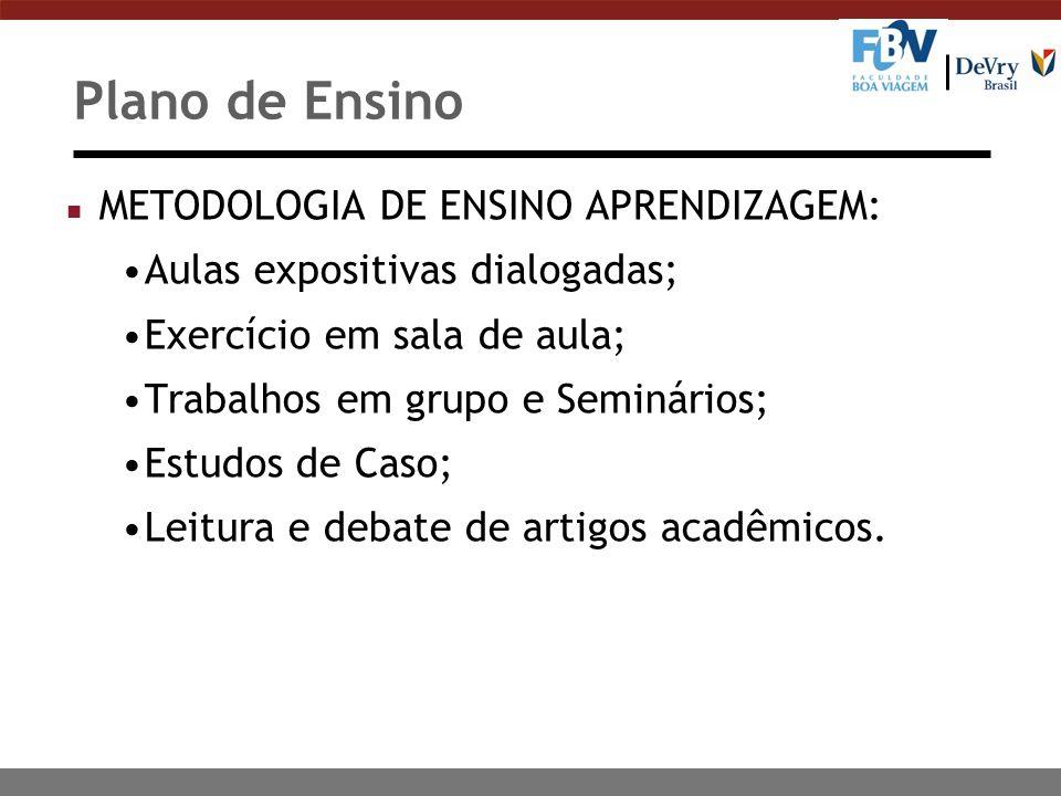 Plano de Ensino n METODOLOGIA DE ENSINO APRENDIZAGEM: Aulas expositivas dialogadas; Exercício em sala de aula; Trabalhos em grupo e Seminários; Estudos de Caso; Leitura e debate de artigos acadêmicos.